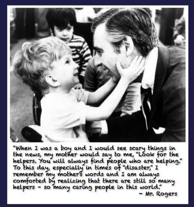 Mr. Rogers knew what he was talking about here... (photo source: unknown)