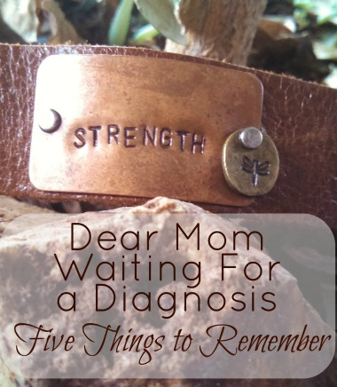 Dear mom waiting for a diagnosis